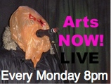 Arts NOW! LIVE! online broadcasting for the Creative Arts..... Mondays 8pm